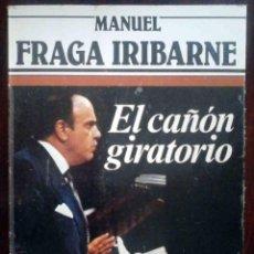 Libros de segunda mano: EL CAÑÓN GIRATORIO (MANUEL FRAGA IRIBARNE) CONVERSACIONES CON EDUARDO CHAMORRO.. Lote 263217835