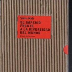 Libros de segunda mano: SAMI NAÏR : EL IMPERIO FRENTE A LA DIVERSIDAD DEL MUNDO (CÍRCULO, 2003). Lote 266681888