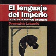 Libros de segunda mano: EL LENGUAJE DEL IMPERIO. LÉXICO DE LA IDEOLOGÍA AMERICANA / D.LOSURDO. MADRID : ESCOLAR Y MAYO, 2008. Lote 267245829