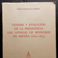 Libros de segunda mano: GENESIS Y EVOLUCION DE LA PRESIDENCIA DEL CONSEJO DE MINISTROS - LIBRO - PABLO GONZALEZ MARIÑAS. Lote 268761949