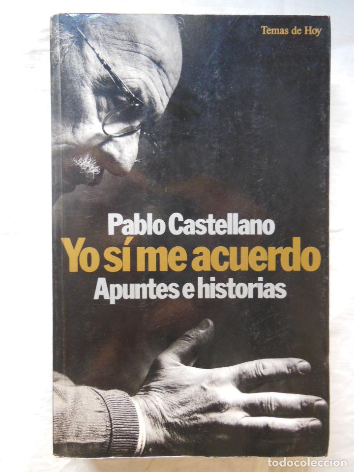 YO SI ME ACUERDO. APUNTES E HISTORIAS. 1994 PABLO CASTELLANO (Libros de Segunda Mano - Pensamiento - Política)