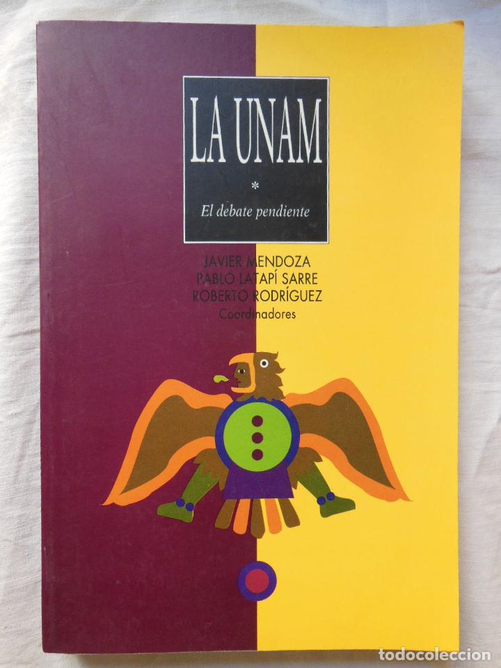 LA UNAM (EL DEBATE PENDIENTE ) 2001 JAVIER MENDOZA, PABLO LATAPI Y ROBERTO RODRIGUEZ (COORDINADORES) (Libros de Segunda Mano - Pensamiento - Política)