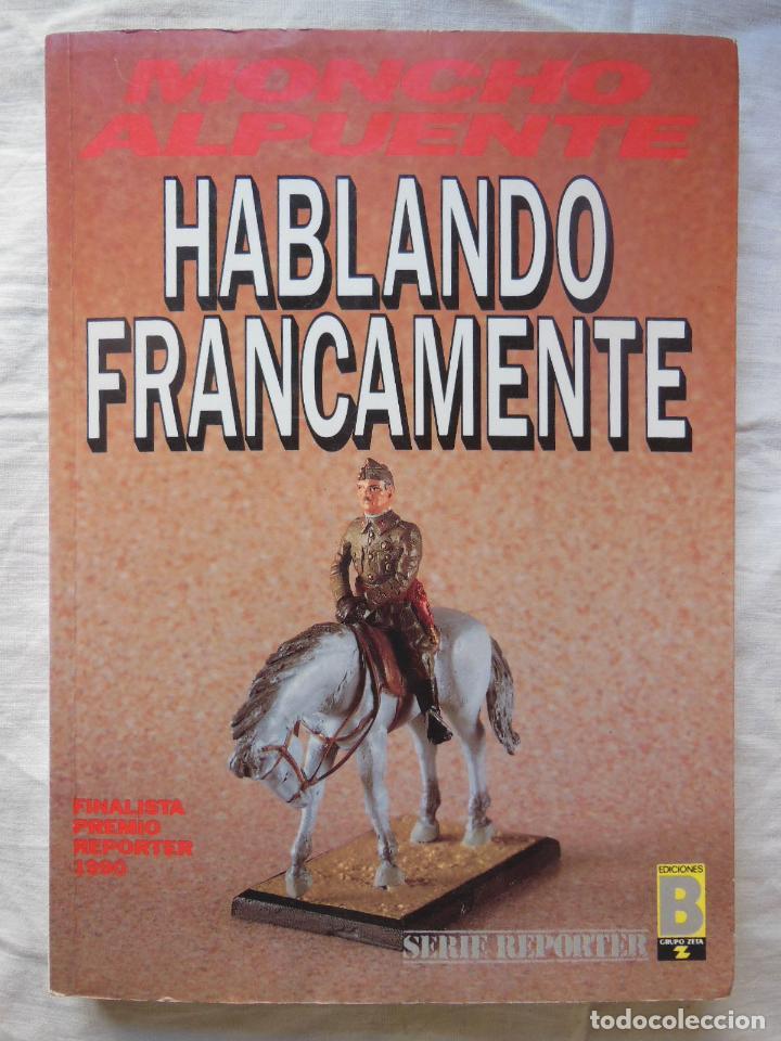 HABLANDO FRANCAMENTE. 1990 MONCHO ALPUENTE (Libros de Segunda Mano - Pensamiento - Política)