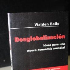 Libros de segunda mano: DESGLOBALIZACIÓN. IDEAS PARA UNA NUEVA ECONOMÍA MUNDIAL.- BELLO, WALDEN.. Lote 269960408