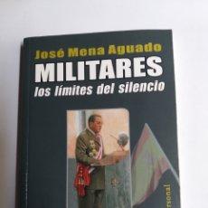 Libros de segunda mano: MILITARES. LOS LÍMITES DEL SILENCIO JOSÉ MENA AGUADO . HISTORIA MILITAR. Lote 269963563