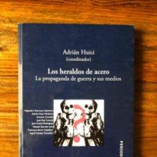 Libros de segunda mano: LOS HERALDOS DE ACERO. LA PROPAGANDA DE GUERRA Y SUS MEDIOS ADRIAN HUICI (COORDINADOR). FAKENEWS. Lote 270396333