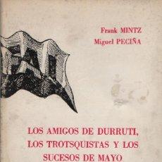Libros de segunda mano: LOS AMIGOS DE DURRUTI, LOS TROTSQUISTAS Y LOS SUCESOS DE MAYO.FRANK MINTZ/MIGUEL PECIÑA.1978.. Lote 270563928