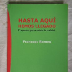 Libros de segunda mano: HASTA AQUÍ HEMOS LLEGADO. PROPUESTAS PARA CAMBIAR LA REALIDAD. 2013 FRANCESC ROMEU. Lote 271364718