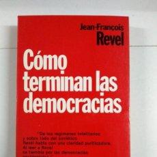 Libros de segunda mano: CÓMO TERMINAN LAS DEMOCRACIAS - JEAN – FRANÇOIS REVEL. Lote 277293448