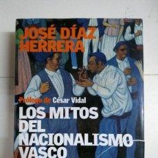 Libros de segunda mano: LOS MITOS DEL NACIONALISMO VASCO - JOSÉ DÍAZ HERRERA. Lote 277294263
