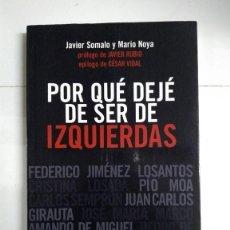 Libros de segunda mano: POR QUÉ DEJÉ DE SER DE IZQUIERDAS - JAVIER SOMALO Y MARIO NOYA. Lote 277294273
