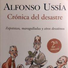 Libros de segunda mano: CRÓNICA DEL DESASTRE : ZAPATAZOS, MARAGALLADAS Y OTROS DESATINOS / ALFONSO USSÍA. EDICIONES B, 2006.. Lote 277657853
