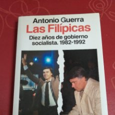 Libros de segunda mano: LAS FILÍPICAS. DIEZ AÑOS DE GOBIERNO SOCIALISTA. ANTONIO GUERRA. (PEDIDO MÍNIMO 3 €). Lote 278542478