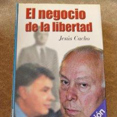 Libros de segunda mano: EL NEGOCIO DE LA LIBERTAD. JESÚS CACHO. FOCA. Lote 278759158
