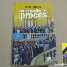 Libros de segunda mano: MARCH, ORIOL: LOS ENTRESIJOS DEL PROCÉS. Lote 279522748