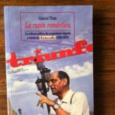 Libros de segunda mano: LA RAZÓN ROMÁNTICA. LA CULTURA POLÍTICA DEL PROGRESISMO ESPAÑOL A TRAVÉS DE TRIUNFO. GABIREL PLATA. Lote 283210218