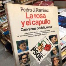 Livres d'occasion: PEDRO J. RAMIREZ: LA ROSA Y EL CAPULLO - CARA Y CRUZ DEL FELIPISMO. Lote 285683343