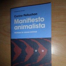 Libros de segunda mano: MANIFIESTO ANIMALISTA POLITIZAR LA CAUSA ANIMAL - CORINE PELLUCHO - DISPONGO DE MAS LIBROS. Lote 287493323