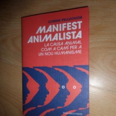 Libros de segunda mano: MANIFEST ANIMALISTA LA CAUSA ANIMAL COM A CAMI PER A UN NOU HUMANISME C.PELLUCHO DISPONGO MAS LIBROS. Lote 287494083