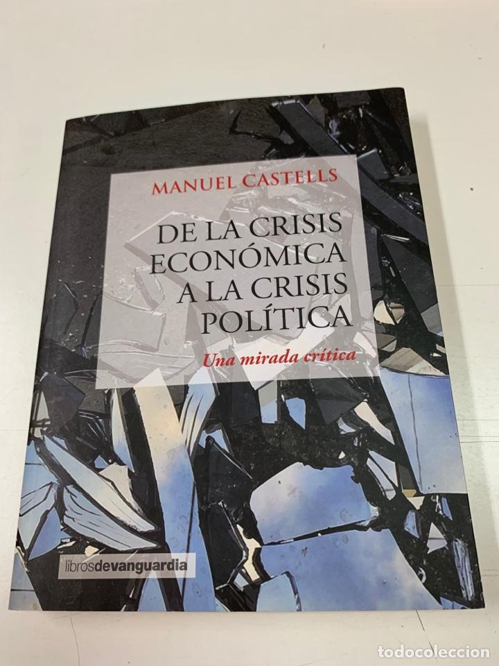 DE LA CRISIS ECONÓMICA A LA CRISIS POLÍTICA. MANUEL CASTELLS.LA VANGUARDIA EDICIONES. BARCELONA 2016 (Libros de Segunda Mano - Pensamiento - Política)