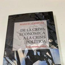 Libros de segunda mano: DE LA CRISIS ECONÓMICA A LA CRISIS POLÍTICA. MANUEL CASTELLS.LA VANGUARDIA EDICIONES. BARCELONA 2016. Lote 287736273