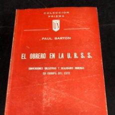 Libros de segunda mano: EL OBRERO EN LA U.R.S.S. CONVENCIONES COLECTIVAS, REALIDADES OBRERAS EN EUROPA DEL ESTE. PUAL BARTON. Lote 287856543