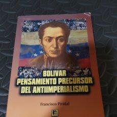 Libros de segunda mano: BOLÍVAR: PENSAMIENTO PRECURSOR DEL ANTIMPERIALISMO DE PIVIDAL, FRANCISCO. Lote 288136588