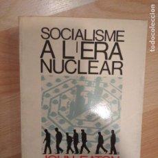 Libros de segunda mano: 'SOCIALISME A L'ERA NUCLEAR'. JOHN EATON. Lote 288152138