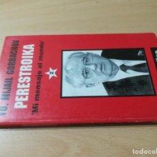 Libros de segunda mano: PERESTROIKA, MI MENSAJE AL MUNDO / YO MIJAIL GORBACHOV / EL PERIODICO / AI-47. Lote 288515788