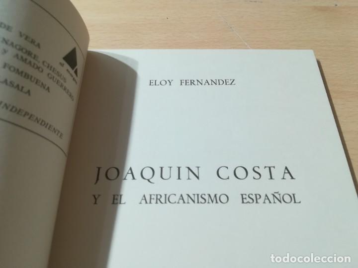 Libros de segunda mano: JOAQUIN COSTA Y EL AFRICANISMO ESPAÑOL / ELOY FERNANDEZ / / AK11 - Foto 8 - 288526673