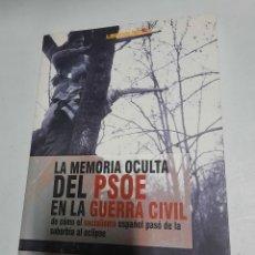 Libros de segunda mano: LA MEMORIA OCULTA DEL PSOE EN LA GUERRA CIVIL - ALFREDO SEMPRUN. Lote 288531408