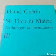 Libros de segunda mano: NI DIEU, NI MAITRE, ANTHOLOGIE DE L´ANARCHISME III / EN FRANCES / DANIEL GUERIN / AK81. Lote 288541883