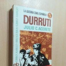Libros de segunda mano: DURRUTI - LA GUERRA CIVIL ESPAÑOLA / JULIO C ACERETE / BRUGERA / AL88. Lote 288543613