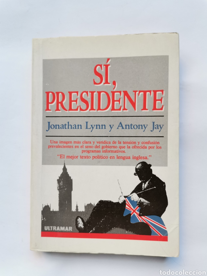 SÍ, PRESIDENTE JONATHAN LYNN Y ANTHONY JAY (Libros de Segunda Mano - Pensamiento - Política)