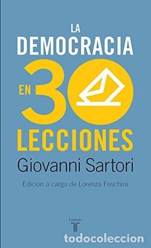 GIOVANNI SARTORI. LA DEMOCRACIA EN 30 LECCIONES. EDITORIAL TAURUS. (Libros de Segunda Mano - Pensamiento - Política)