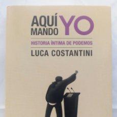 Libros de segunda mano: AQUÍ MANDO YO. LUCA COSTANTINI.. Lote 289908288