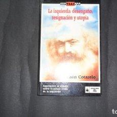 Libros de segunda mano: LA IZQUIERDA: DESENGAÑO, RESIGNACIÓN Y UTOPÍA, RAMÓN COTARELO, ED. EDICIONES DEL DRAC. Lote 293739833