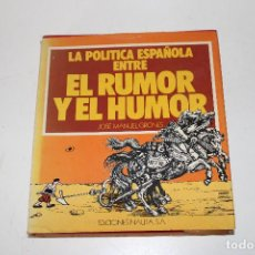 Libros de segunda mano: LA POLITICA ESPAÑOLA ENTRE EL RUMOR Y EL HUMOR. JOSE MANUEL GIRONES. Lote 294091198