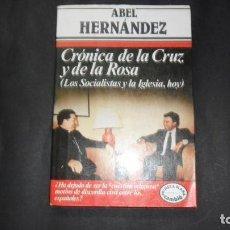 Libros de segunda mano: CRÓNICA DE LA CRUZ Y DE LA ROSA, ABEL FERNÁNDEZ, ED. ARGOS VERGARA. Lote 294994678