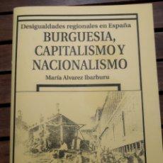Libros de segunda mano: BURGUESÍA CAPITALISMO Y NACIONALISMO. MARÍA ÁLVAREZ IBARBURU. 2010. LIBRERÍA DERSA. Lote 295465648