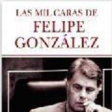 Libros de segunda mano: LAS MIL CARAS DE FELIPE GONZÁLEZ - JOSÉ GARCÍA ABAD. Lote 295811803