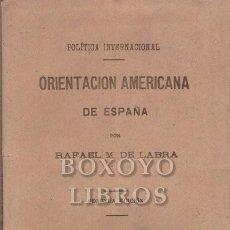Libros de segunda mano: LABRA, RAFEL M. DE (LA HABANA, 1841 MADRID, 1918). ORIENTACIÓN AMERICANA DE ESPAÑA. Lote 295812058