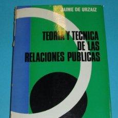 Libros de segunda mano: TEORIA Y TECNICA DE LAS RELACIONES PÚBLICAS. JAIME DE URZAIZ. Lote 26534748