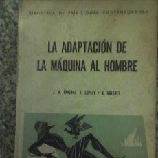 Libros de segunda mano: LA ADAPTACION DE LA MAQUINA AL HOMBRE, POR FAVERGE,LEPLAT Y GUIGUET - KAPELUSZ - 1961 - RARO. Lote 26284433