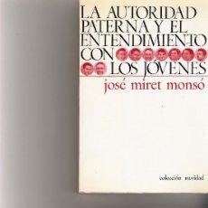 Libros de segunda mano: LA AUTORIDAD PATERNA Y EL ENTENDIMIENTO CON LOS JOVENES - JOSE MIRET MONSO - COLECCION NAVIDAD . Lote 17733835