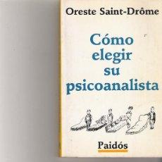 Libros de segunda mano: COMO ELEGIR SU PSICOANALISTA - ORESTE SAINT-DRÔME - EDITORIAL PAIDOS. Lote 17768719