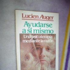 Libros de segunda mano: LUCIEN AUGER: AYUDARSE A SÍ MISMO. UNA PSICOTERAPIA MEDIANTE LA RAZÓN. Lote 18393249
