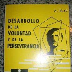 Libros de segunda mano: DESARROLLO DE LA VOLUNTAD Y DE LA PERSEVERANCIA, POR A. BLAY - CEDEL - ESPAÑA - 1965 RARO. Lote 26915990