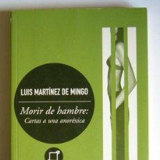 Libros de segunda mano: MORIR DE HAMBRE: CARTAS A UNA ANOREXICA - LUIS MARTINEZ DE MINGO. Lote 21386954