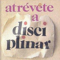 Libros de segunda mano: ATRÉVETE A DISCIPLINAR - JAMES DOBSON (TAPA DURA CON SOBRECUBIERTA). Lote 27112369